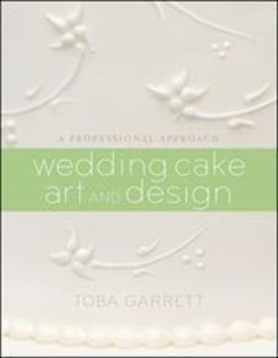 Garrett, Toba M. - Wedding Cake Art and Design: A Professional Approach, e-bok