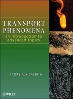 Glasgow, Larry A. - Transport Phenomena: An Introduction to Advanced Topics, ebook
