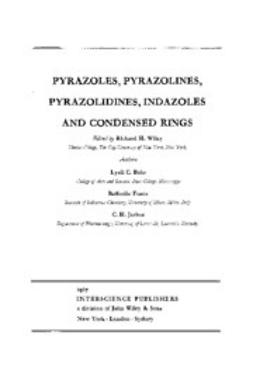 Wiley, Richard H. - The Chemistry of Heterocyclic Compounds, Pyrazoles and Reduced and Condensed Pyrazoles, e-bok