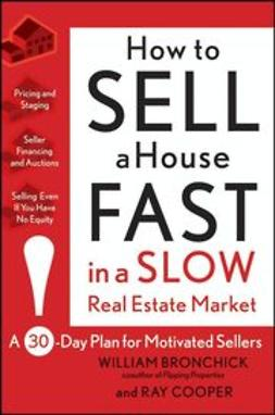 Bronchick, William - How to Sell a House Fast in a Slow Real Estate Market: A 30-Day Plan for Motivated Sellers, ebook