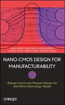 Kahng, Andrew - Nano-CMOS Design for Manufacturability: Robust Circuit and Physical Design for Sub-65nm Technology Nodes, ebook