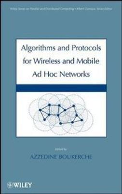 Boukerche, Azzedine - Algorithms and Protocols for Wireless, Mobile Ad Hoc Networks, ebook