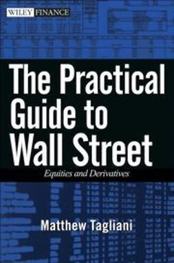 Tagliani, Matthew - The Practical Guide to Wall Street: Equities and Derivatives, e-kirja