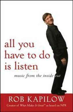 Kapilow, Rob - All You Have to Do is Listen: Music from the Inside Out, ebook