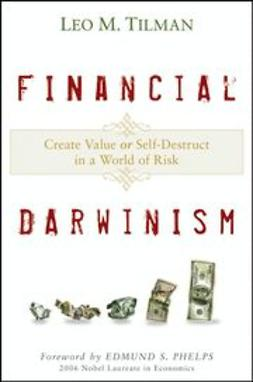 Tilman, Leo M. - Financial Darwinism: Create Value or Self-Destruct in a World of Risk, e-bok