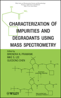 Pramanik, Birendra - Characterization of Impurities and Degradants Using Mass Spectrometry, ebook