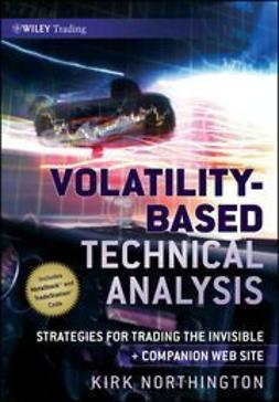 Northington, Kirk - Volatility-Based Technical Analysis: Strategies for Trading the Invisible, e-kirja