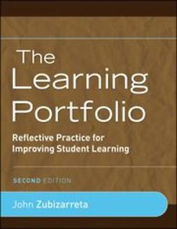 Zubizarreta, John - The Learning Portfolio: Reflective Practice for Improving Student Learning, ebook