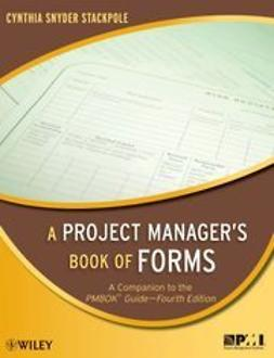 Stackpole, Cynthia Snyder - A Project Manager's Book of Forms: A Companion to the PMBOK Guide, ebook