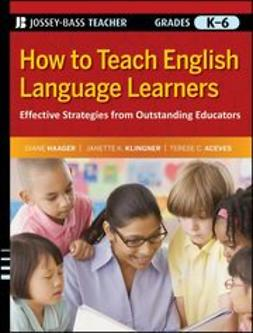 Haager, Diane - How to Teach English Language Learners: Effective Strategies from Outstanding Educators, Grades K-6, e-kirja