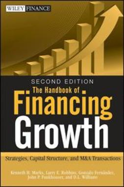 Marks, Kenneth H. - The Handbook of Financing Growth: Strategies, Capital Structure, and M&A Transactions, e-bok