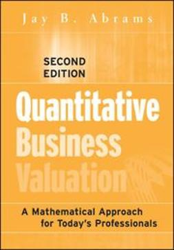 Abrams, Jay B. - Quantitative Business Valuation: A Mathematical Approach for Today's Professionals, e-bok