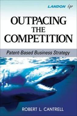Cantrell, Robert L. - Outpacing the Competition: Patent-Based Business Strategy, ebook