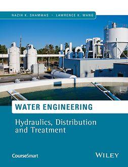 Shammas, Nazih K. - Water Engineering: Hydraulics, Distribution and Treatment, ebook
