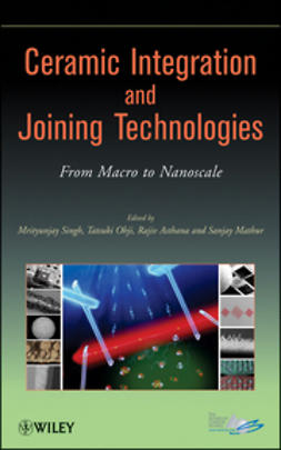 Asthana, Rajiv - Ceramic Integration and Joining Technologies: From Macro to Nanoscale, ebook