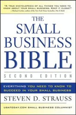 Strauss, Steven D. - The Small Business Bible: Everything You Need to Know to Succeed in Your Small Business, ebook