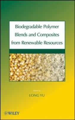 Yu, Long - Biodegradable Polymer Blends and Composites from Renewable Resources, e-kirja