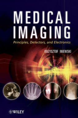 Iniewski, Krzysztof - Medical Imaging: Principles, Detectors, and Electronics, ebook