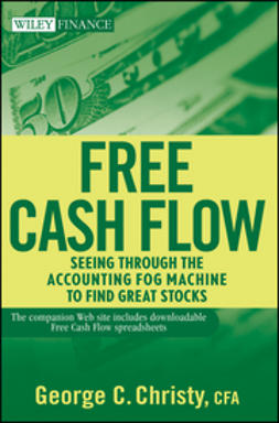 Christy, George C. - Free Cash Flow: Seeing Through the Accounting Fog Machine to Find Great Stocks, e-kirja