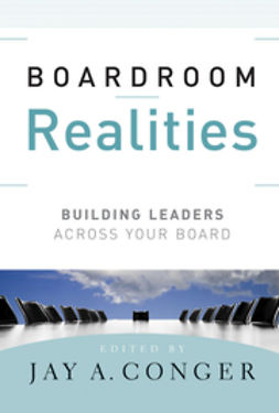 Conger, Jay A. - Boardroom Realities: Building Leaders Across Your Board, ebook