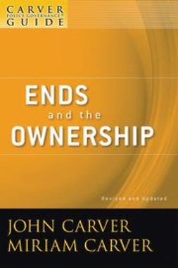 Carver, John - The Policy Governance Model and the Role of the Board Member, Ends and the Ownership, e-kirja