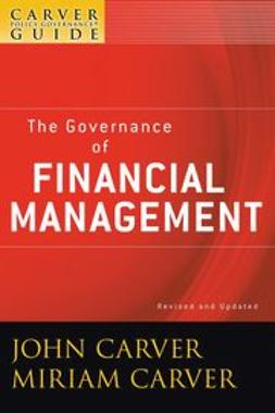 Carver, John - The Policy Governance Model and the Role of the Board Member, The Governance of Financial Management, e-kirja