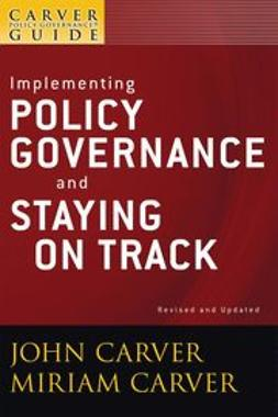 Carver, John - The Policy Governance Model and the Role of the Board Member, Implementing Policy Governance and Staying on Track, ebook