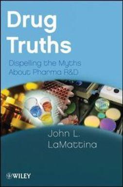 LaMattina, John L. - Drug Truths: Dispelling the Myths About Pharma R & D, e-kirja