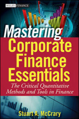 McCrary, Stuart A. - Mastering Corporate Finance Essentials: The Critical Quantitative Methods and Tools in Finance, ebook