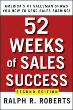 Roberts, Ralph R. - 52 Weeks of Sales Success: America's #1 Salesman Shows You How to Send Sales Soaring, ebook