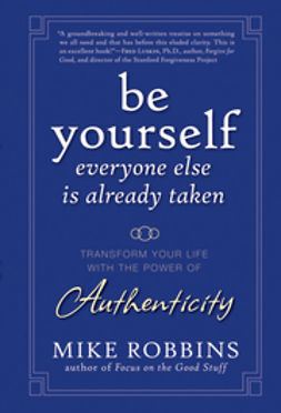 Robbins, Mike - Be Yourself, Everyone Else is Already Taken: Transform Your Life with the Power of Authenticity, e-bok