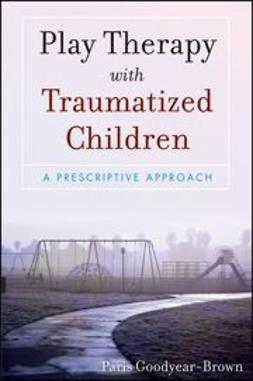 Goodyear-Brown, Paris - Play Therapy with Traumatized Children, ebook
