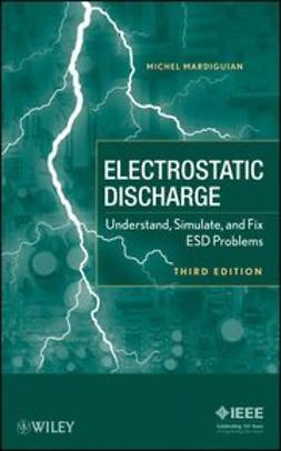 Mardiguian, Michel - Electro Static Discharge: Understand, Simulate and Fix ESD Problems, ebook