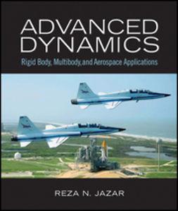 Jazar, Reza N. - Advanced Dynamics: Rigid Body, Multibody, and Aerospace Applications, ebook