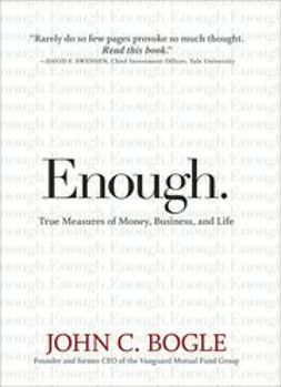 Bogle, John C. - Enough: True Measures of Money, Business, and Life, ebook