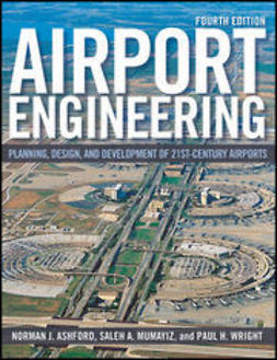 Ashford, Norman J. - Airport Engineering: Planning, Design and Development of 21st Century Airports, ebook