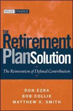 Ezra, Don - The Retirement Plan Solution: The Reinvention of Defined Contribution, ebook