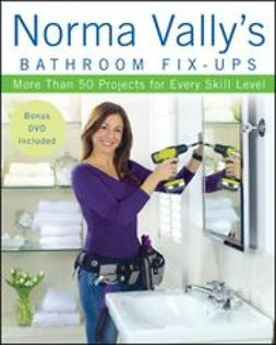 Vally, Norma - Norma Vally's Bathroom Fix-Ups: More than 50 Projects for Every Skill Level, ebook