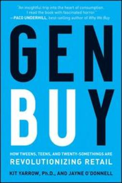 Yarrow, Kit - Gen BuY: How Tweens, Teens and Twenty-Somethings Are Revolutionizing Retail, ebook