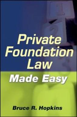 Hopkins, Bruce R. - Private Foundation Law Made Easy, ebook