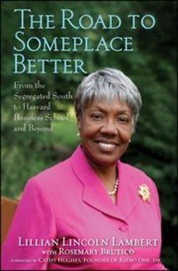 Lambert, Lillian Lincoln - The Road to Someplace Better: From the Segregated South to Harvard Business School and Beyond, ebook