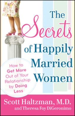 Haltzman, Scott - The Secrets of Happily Married Women: How to Get More Out of Your Relationship by Doing Less, ebook