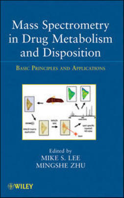 Lee, Mike S. - Mass Spectrometry in Drug Metabolism and Disposition: Basic Principles and Applications, ebook