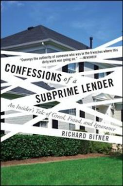 Bitner, Richard - Confessions of a Subprime Lender: An Insider's Tale of Greed, Fraud, and Ignorance, ebook