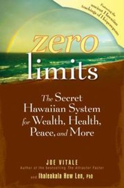 Vitale, Joe - Zero Limits: The Secret Hawaiian System for Wealth, Health, Peace, and More, ebook