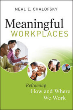 Chalofsky, Neal E. - Meaningful Workplaces: Reframing How and Where we Work, ebook
