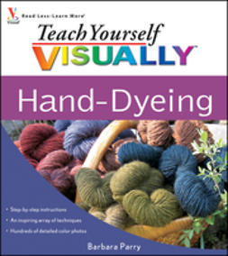 Parry, Barbara - Teach Yourself VISUALLY Hand-Dyeing, e-bok