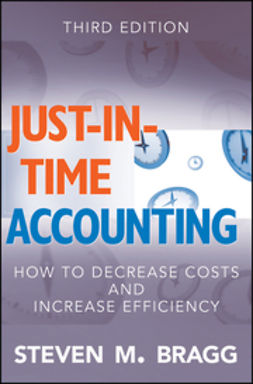 Bragg, Steven M. - Just-in-Time Accounting: How to Decrease Costs and Increase Efficiency, e-kirja