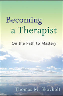Skovholt, Thomas M. - Becoming a Therapist: On the Path to Mastery, e-bok