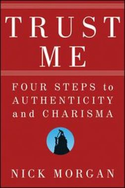Morgan, Nick - Trust Me: Four Steps to Authenticity and Charisma, ebook